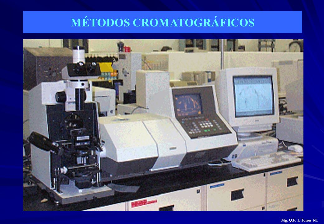 MÉTODOS CROMATOGRÁFICOS Mg. Q.F. I. Torres M.