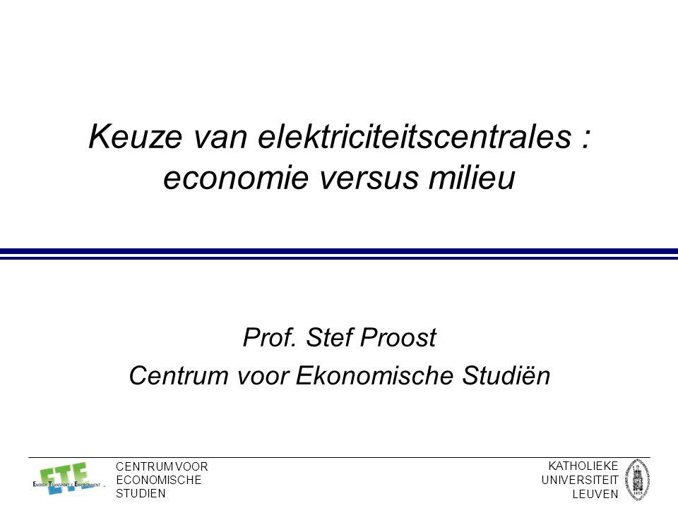 KATHOLIEKE UNIVERSITEIT LEUVEN CENTRUM VOOR ECONOMISCHE STUDIEN Keuze van elektriciteitscentrales : economie versus milieu Prof.