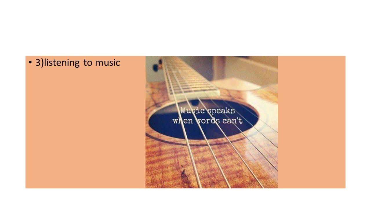 3)listening to music