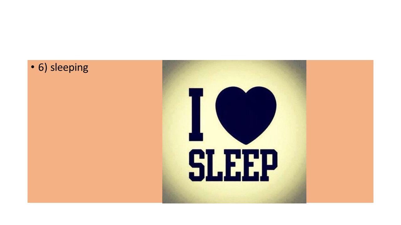 6) sleeping