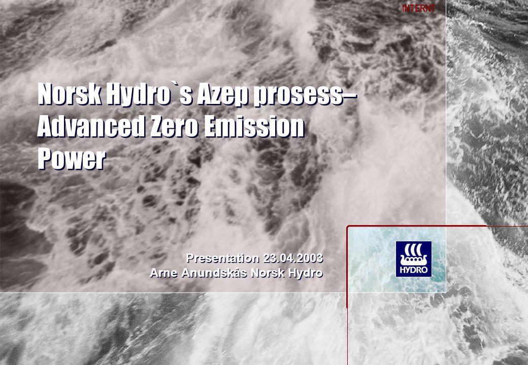 INTERNT Norsk Hydro`s Azep prosess– Advanced Zero Emission Power Presentation 23.04.2003 Arne Anundskås Norsk Hydro Presentation 23.04.2003 Arne Anundskås Norsk Hydro
