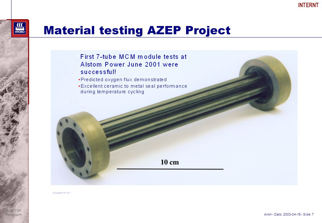 ArAn - Dato: 2003-04-15 - Side: 7 INTERNT O&E FSP Porsgrunn Material testing AZEP Project