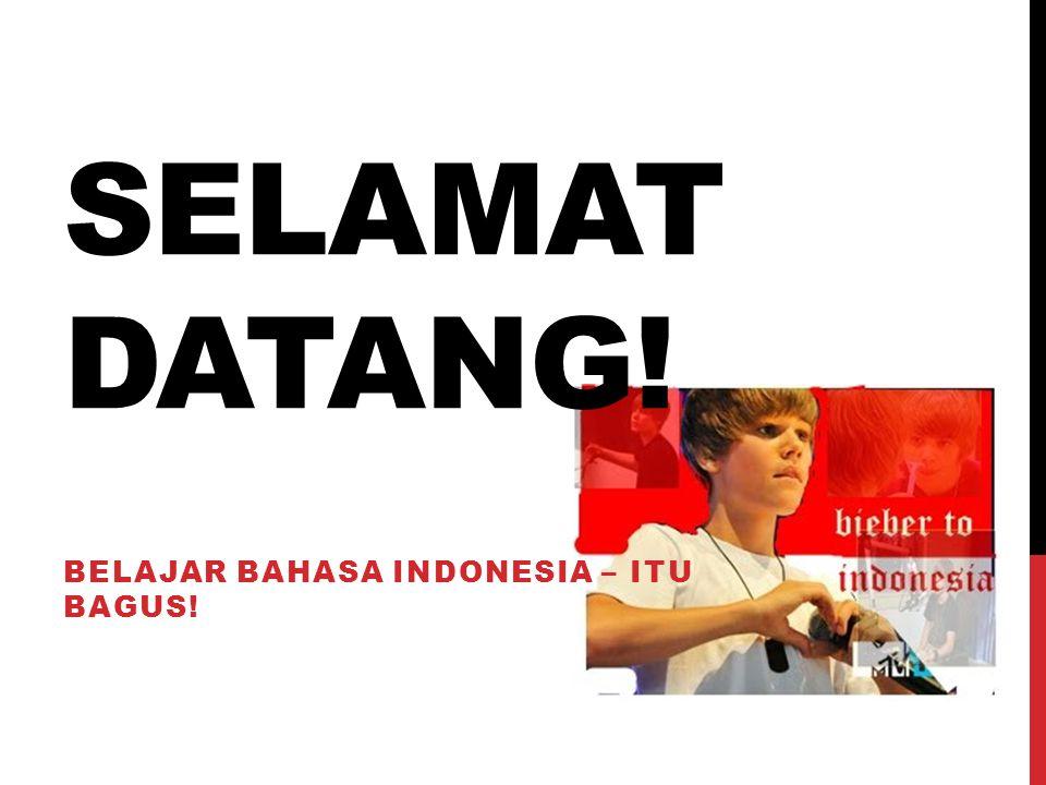 SELAMAT DATANG! BELAJAR BAHASA INDONESIA – ITU BAGUS!
