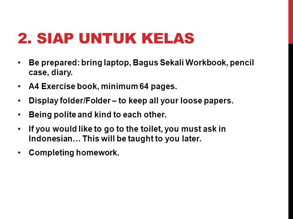 2. SIAP UNTUK KELAS Be prepared: bring laptop, Bagus Sekali Workbook, pencil case, diary.