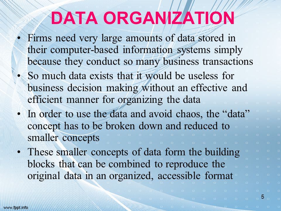 DATA ORGANIZATION Firms need very large amounts of data stored in their computer-based information systems simply because they conduct so many busines