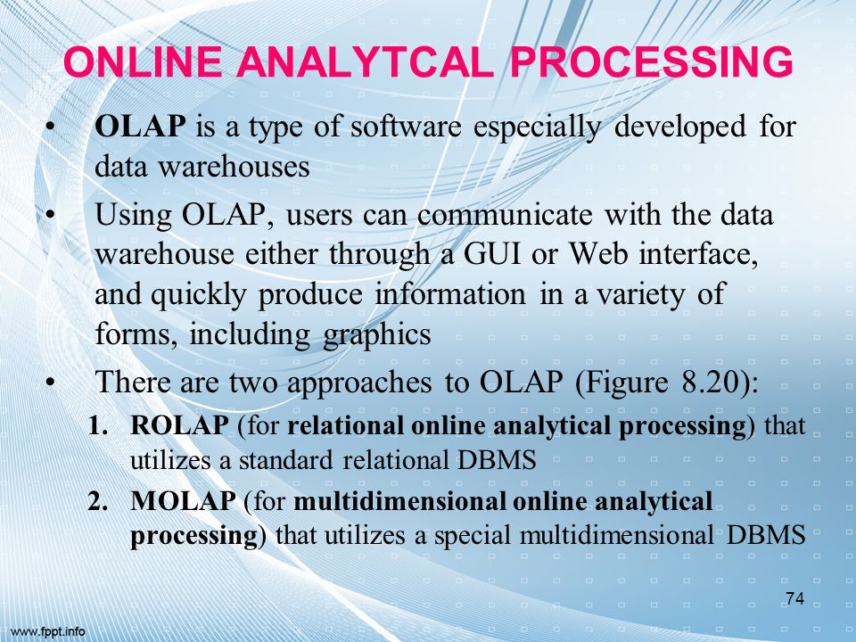 ONLINE ANALYTCAL PROCESSING OLAP is a type of software especially developed for data warehouses Using OLAP, users can communicate with the data wareho