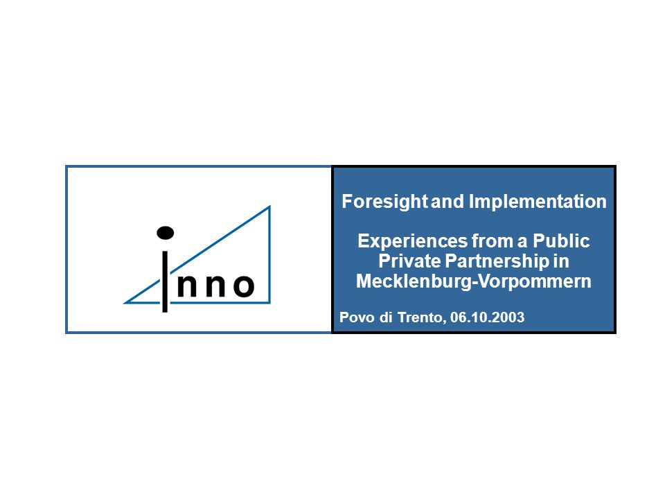 Foresight and Implementation Experiences from a Public Private Partnership in Mecklenburg-Vorpommern Povo di Trento, 06.10.2003