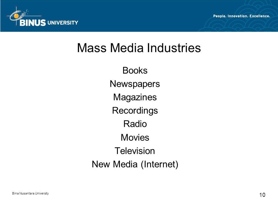 Bina Nusantara University 10 Mass Media Industries Books Newspapers Magazines Recordings Radio Movies Television New Media (Internet)