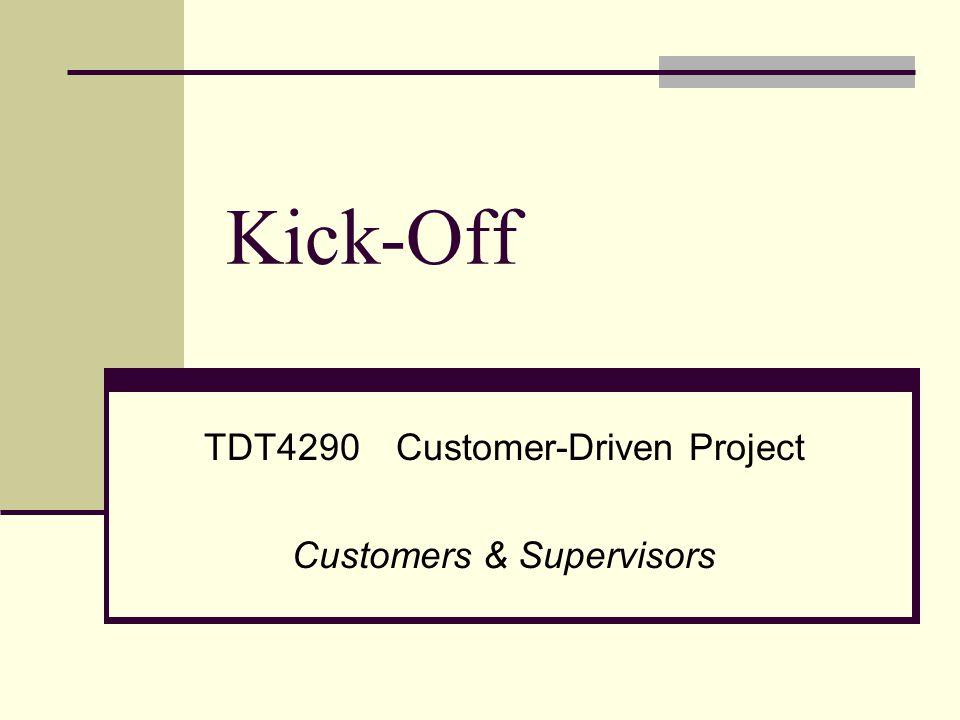 Kick-Off TDT4290Customer-Driven Project Customers & Supervisors