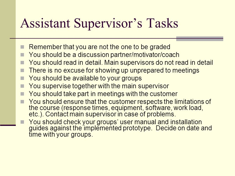 Assistant Supervisor's Tasks Remember that you are not the one to be graded You should be a discussion partner/motivator/coach You should read in detail.
