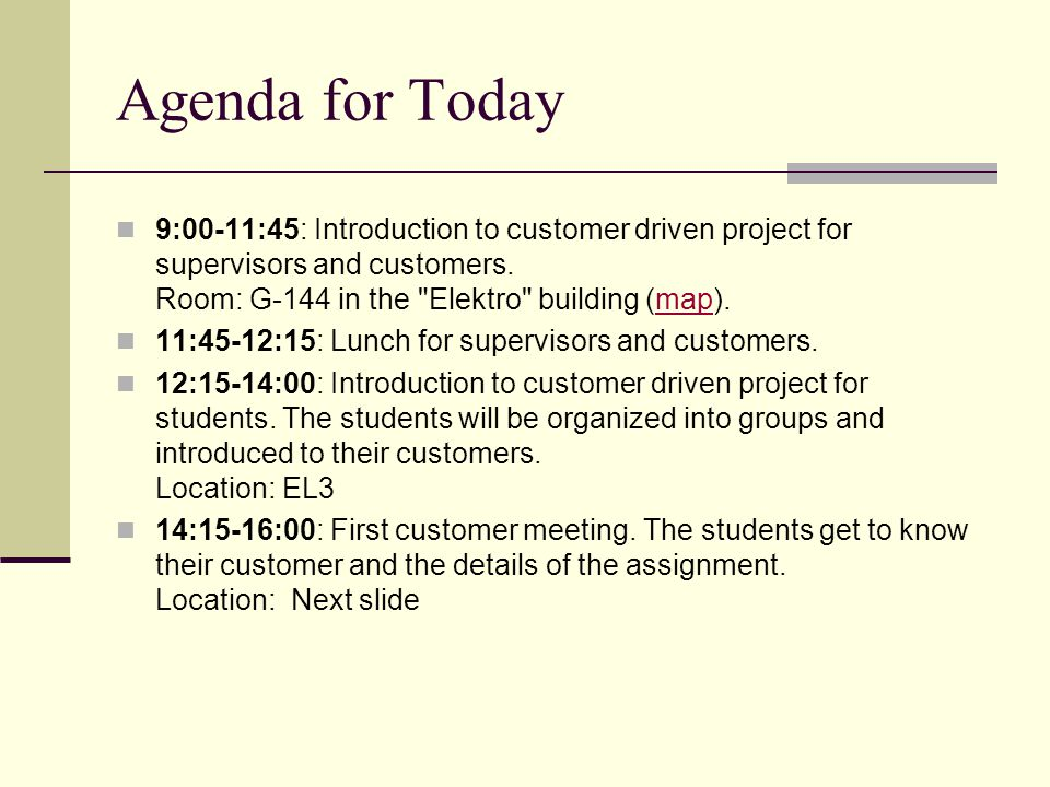 Agenda for Today 9:00-11:45: Introduction to customer driven project for supervisors and customers.