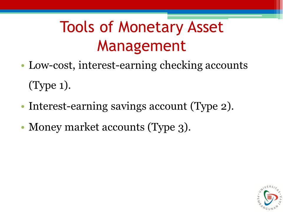 Tools of Monetary Asset Management Low-cost, interest-earning checking accounts (Type 1).