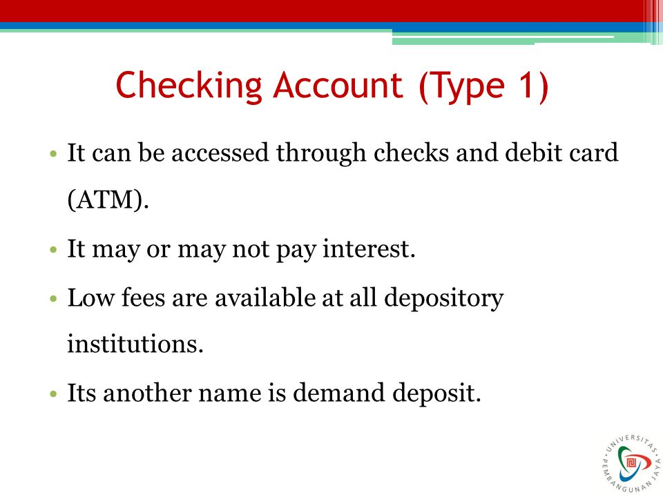 Checking Account (Type 1) It can be accessed through checks and debit card (ATM).