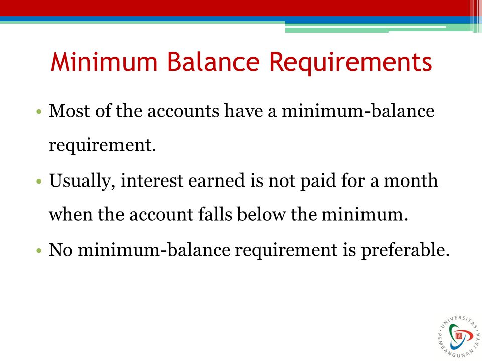 Minimum Balance Requirements Most of the accounts have a minimum-balance requirement.
