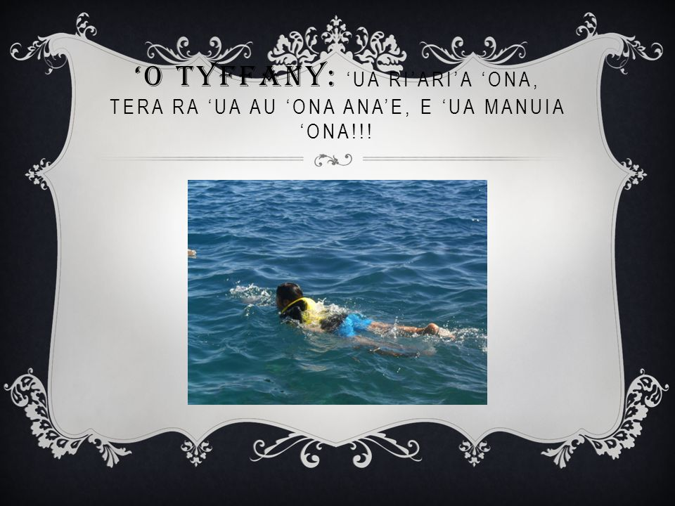 'O TYFFANY: 'UA RI'ARI'A 'ONA, TERA RA 'UA AU 'ONA ANA'E, E 'UA MANUIA 'ONA!!!