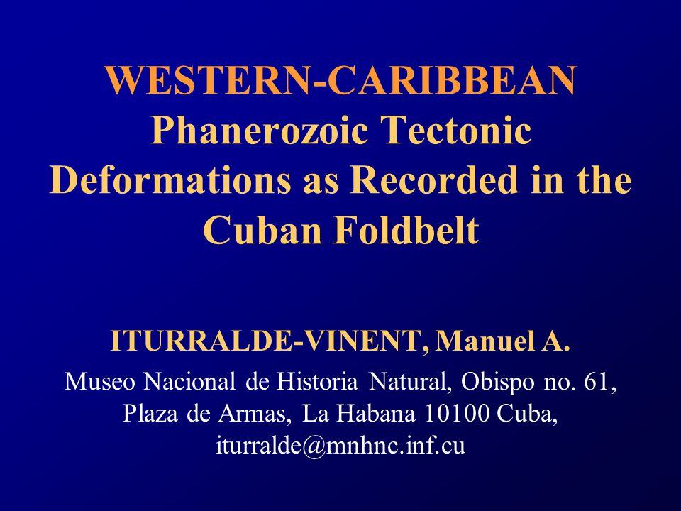 WESTERN-CARIBBEAN Phanerozoic Tectonic Deformations as Recorded in the Cuban Foldbelt ITURRALDE-VINENT, Manuel A.