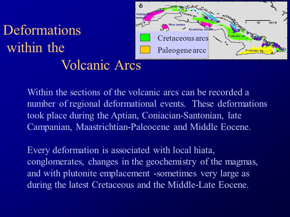 Cretaceous arcs Paleogene arcc Deformations within the Volcanic Arcs Within the sections of the volcanic arcs can be recorded a number of regional deformational events.
