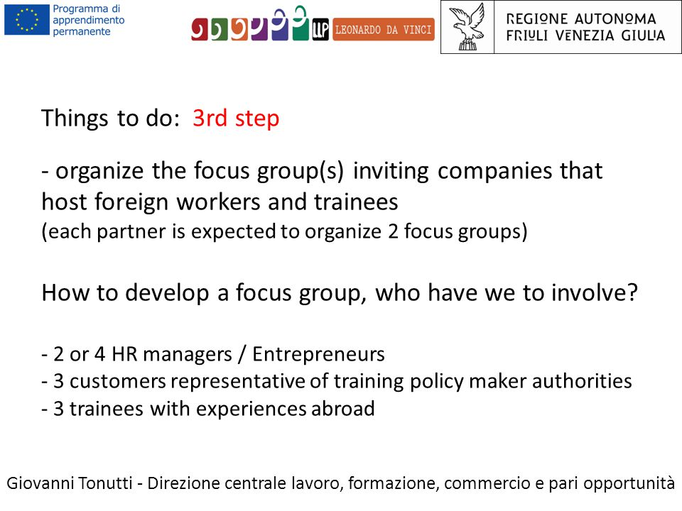 Things to do: 3rd step - organize the focus group(s) inviting companies that host foreign workers and trainees (each partner is expected to organize 2 focus groups) How to develop a focus group, who have we to involve.