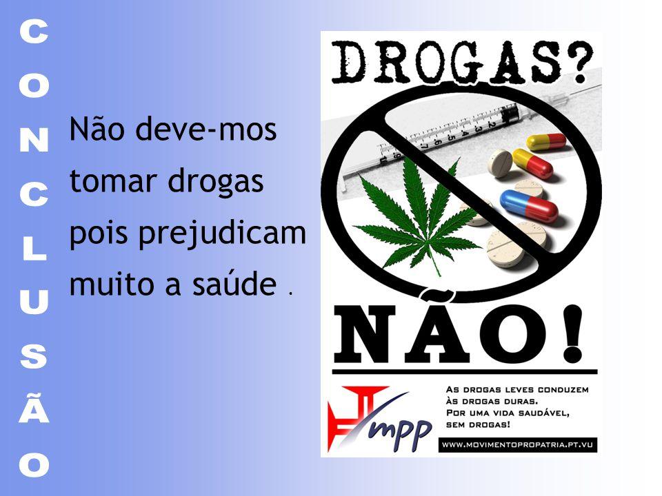 Não deve-mos tomar drogas pois prejudicam muito a saúde.