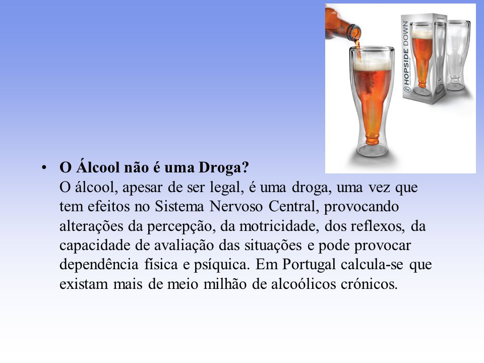 O Álcool não é uma Droga.