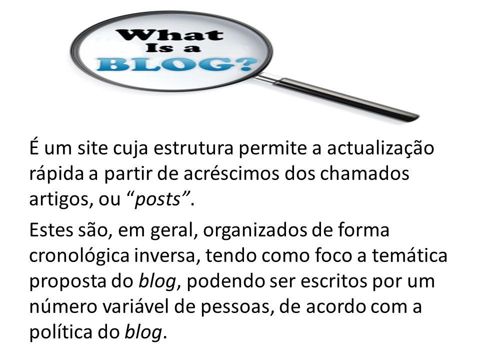 """É um site cuja estrutura permite a actualização rápida a partir de acréscimos dos chamados artigos, ou """"posts"""". Estes são, em geral, organizados de fo"""