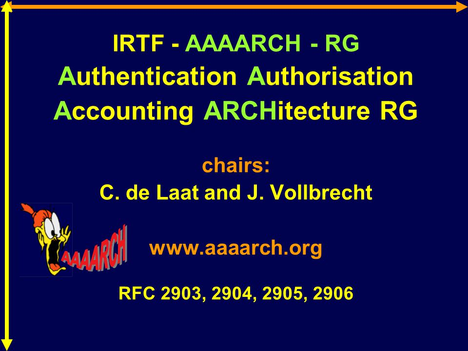 IRTF - AAAARCH - RG Authentication Authorisation Accounting ARCHitecture RG chairs: C.
