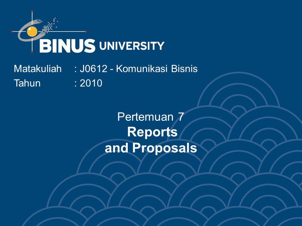 Pertemuan 7 Reports and Proposals Matakuliah: J0612 - Komunikasi Bisnis Tahun : 2010