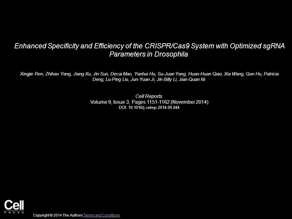Enhanced Specificity and Efficiency of the CRISPR/Cas9 System with Optimized sgRNA Parameters in Drosophila Xingjie Ren, Zhihao Yang, Jiang Xu, Jin Su