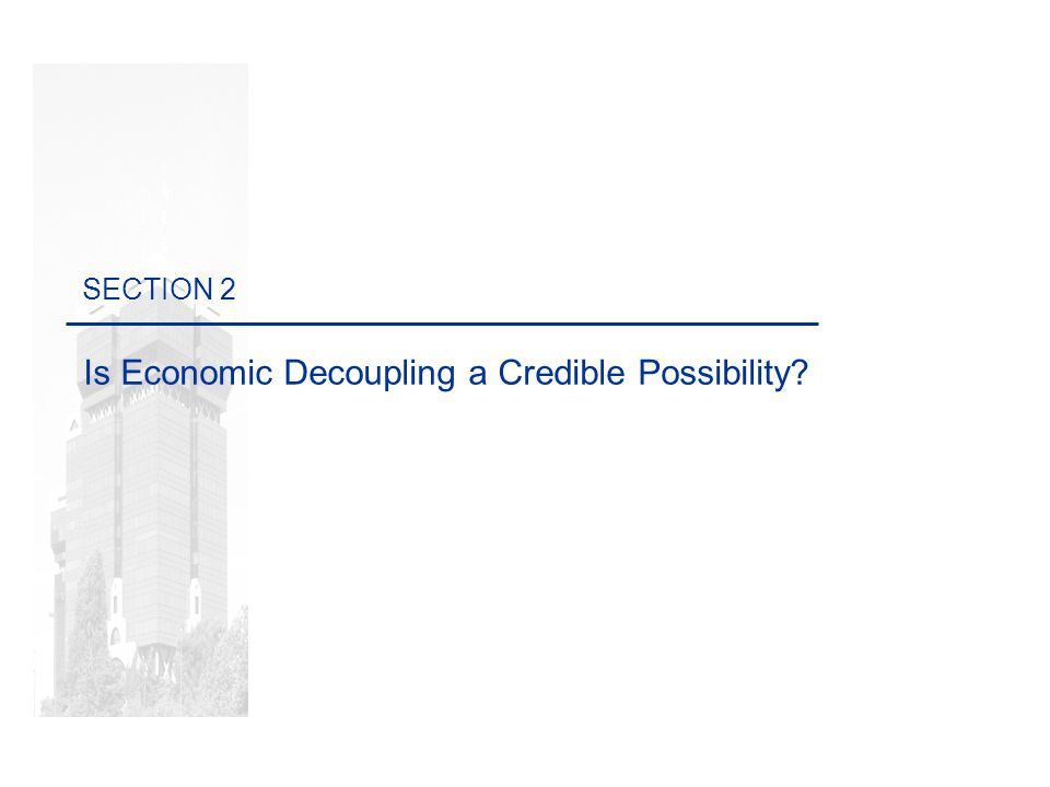 Por definições de Marketing, deve-se usar a tipografia MyriaMM. SECTION 2 Is Economic Decoupling a Credible Possibility?
