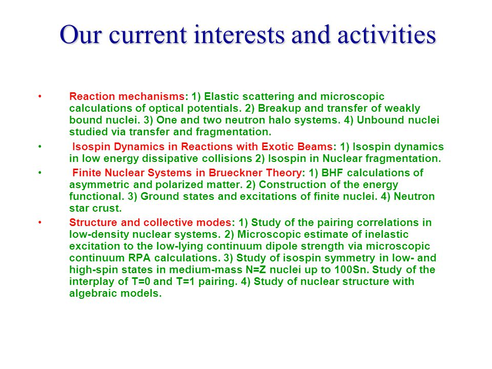 Our current interests and activities Reaction mechanisms: 1) Elastic scattering and microscopic calculations of optical potentials.