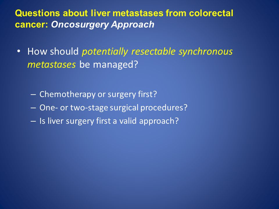 How should potentially resectable synchronous metastases be managed.