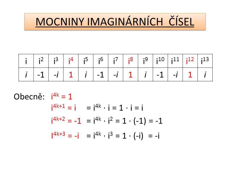 MOCNINY IMAGINÁRNÍCH ČÍSEL ii2i2 i3i3 i4i4 i5i5 i6i6 i7i7 i8i8 i9i9 i 10 i 11 i 12 i 13 i-i1i-i1i-i1i Obecně:i 4k = 1 i 4k+1 = i= i 4k ∙ i = 1 ∙ i = i i 4k+2 = -1= i 4k ∙ i 2 = 1 ∙ (-1) = -1 I 4k+3 = -i= i 4k ∙ i 3 = 1 ∙ (-i) = -i