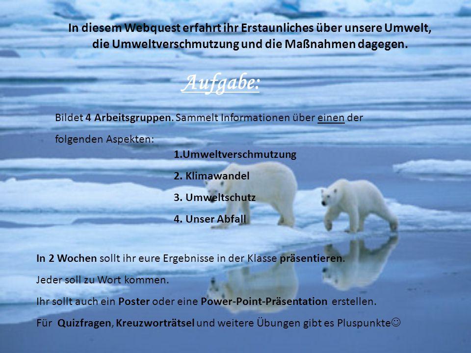 In diesem Webquest erfahrt ihr Erstaunliches über unsere Umwelt, die Umweltverschmutzung und die Maßnahmen dagegen.