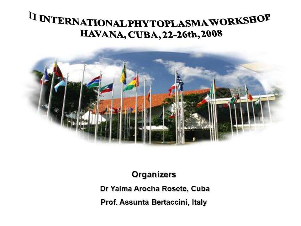 Organizers Dr Yaima Arocha Rosete, Cuba Dr Yaima Arocha Rosete, Cuba Prof. Assunta Bertaccini, Italy