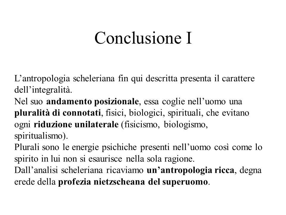 Conclusione I L'antropologia scheleriana fin qui descritta presenta il carattere dell'integralità.