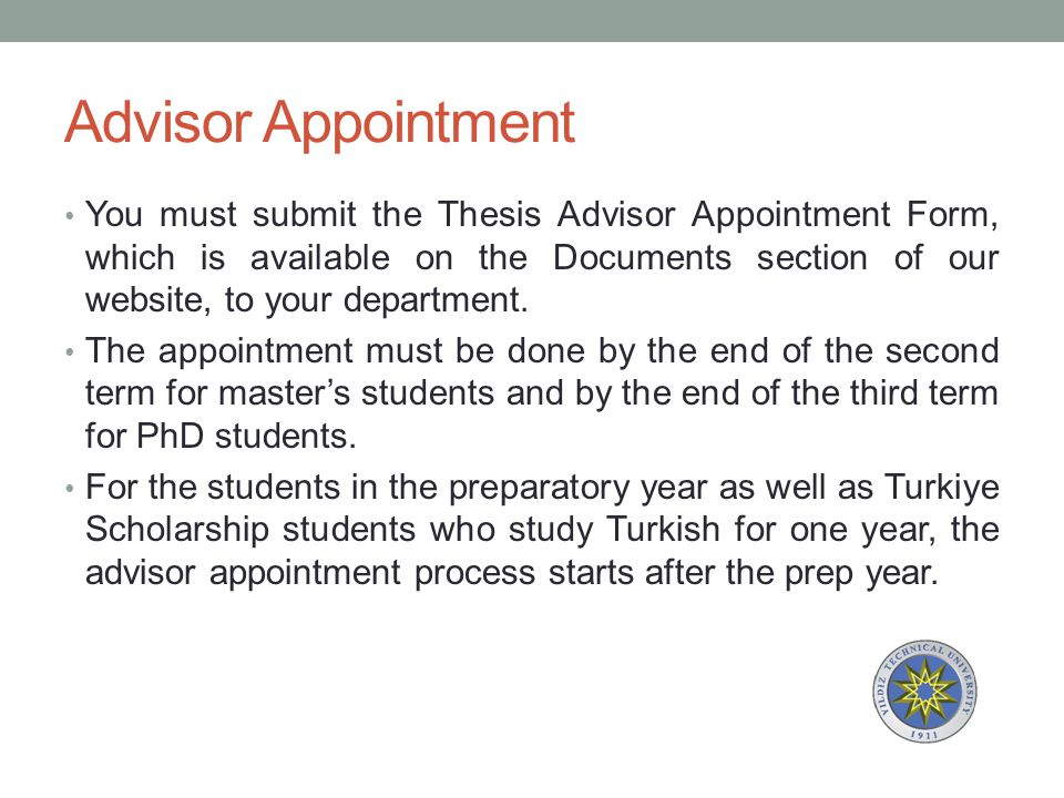 Advisor Appointment You must submit the Thesis Advisor Appointment Form, which is available on the Documents section of our website, to your departmen