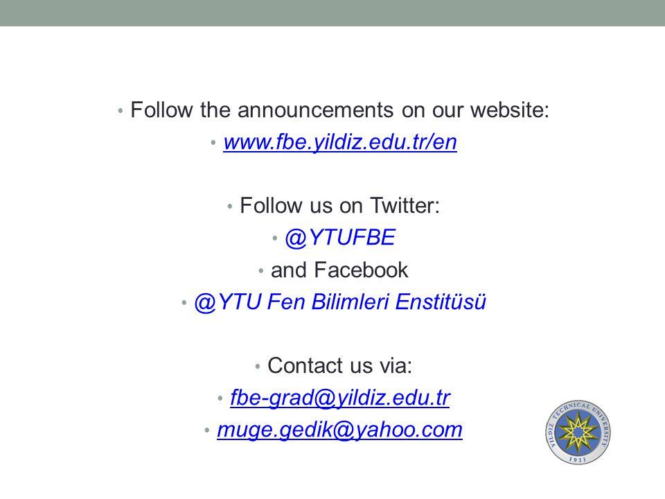 Follow the announcements on our website: www.fbe.yildiz.edu.tr/en Follow us on Twitter: @YTUFBE and Facebook @YTU Fen Bilimleri Enstitüsü Contact us via: fbe-grad@yildiz.edu.tr muge.gedik@yahoo.com