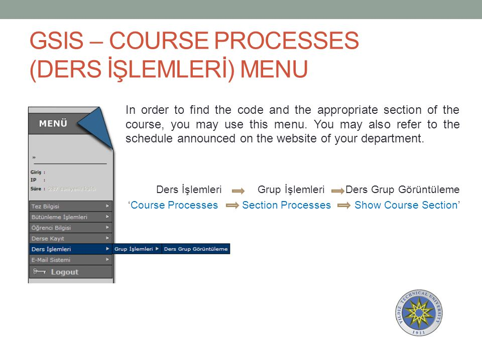 GSIS – COURSE PROCESSES (DERS İŞLEMLERİ) MENU In order to find the code and the appropriate section of the course, you may use this menu. You may also