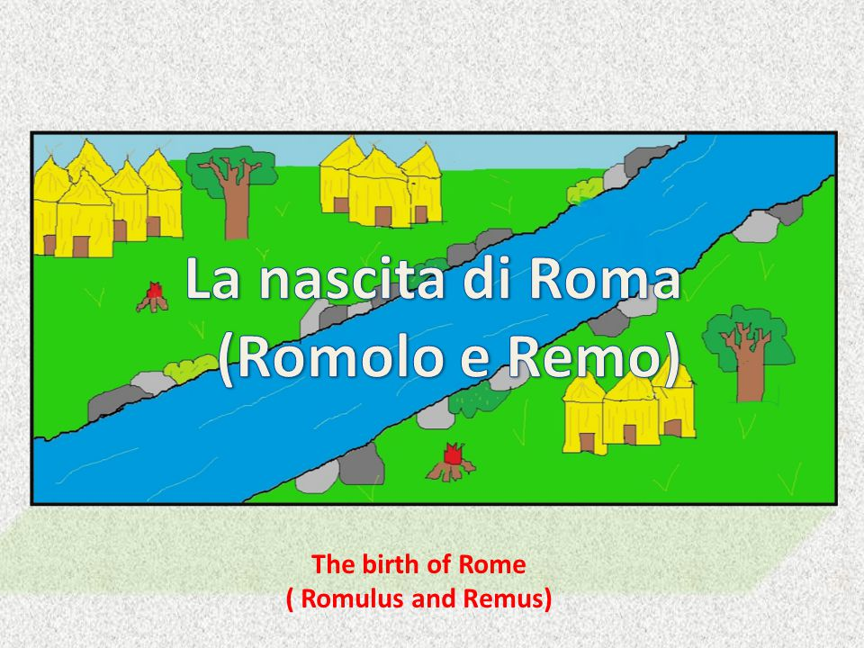 The birth of Rome ( Romulus and Remus)