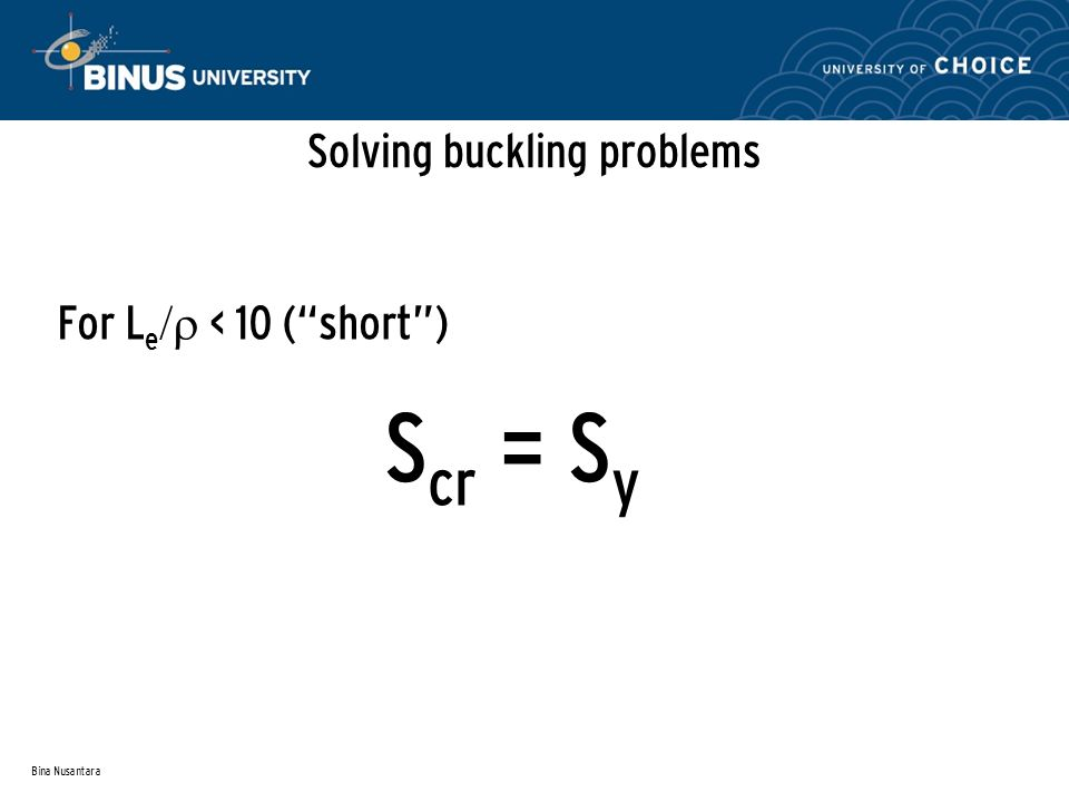 Bina Nusantara Solving buckling problems For L e  < 10 ( short ) S cr = S y