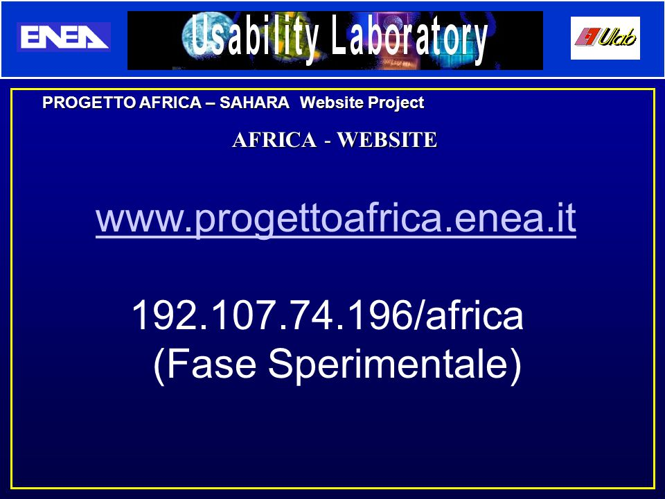 PROGETTO AFRICA – SAHARA Website Project AFRICA - WEBSITE www.progettoafrica.enea.it 192.107.74.196/africa (Fase Sperimentale)