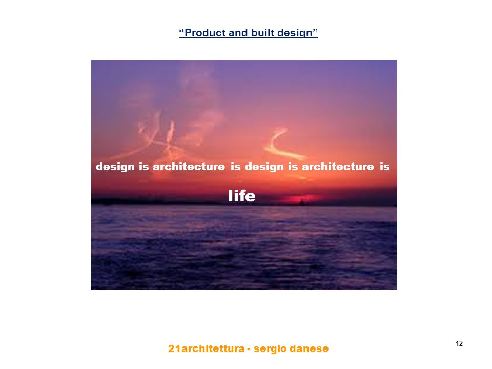 12 Product and built design 21architettura - sergio danese design is architecture is design is architecture is life
