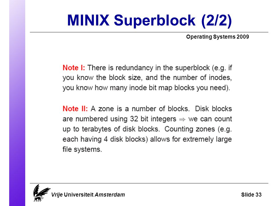 MINIX Superblock (2/2) Operating Systems 2009 Vrije Universiteit AmsterdamSlide 33