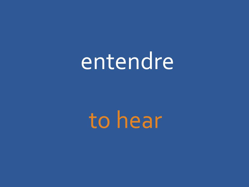 entendre to hear