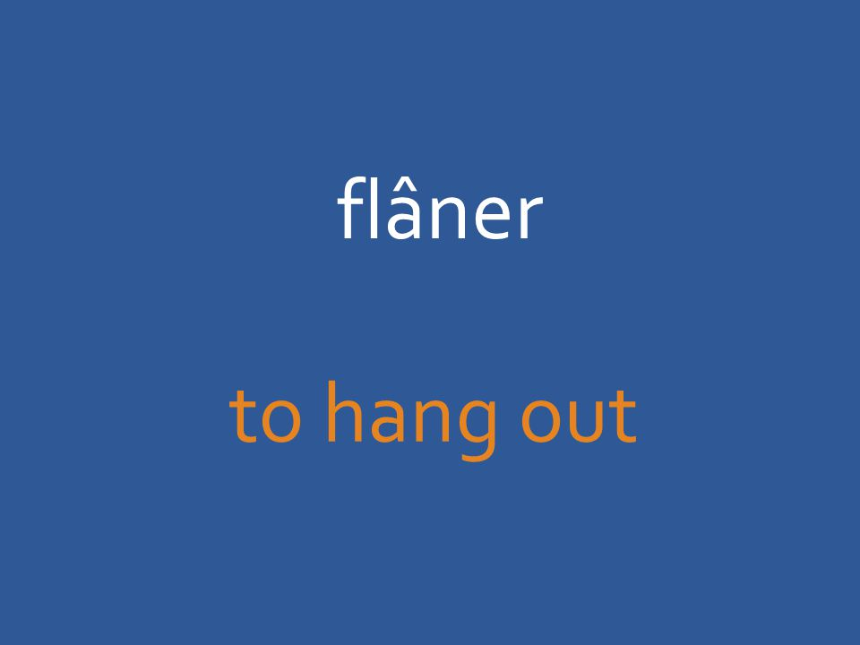 flâner to hang out