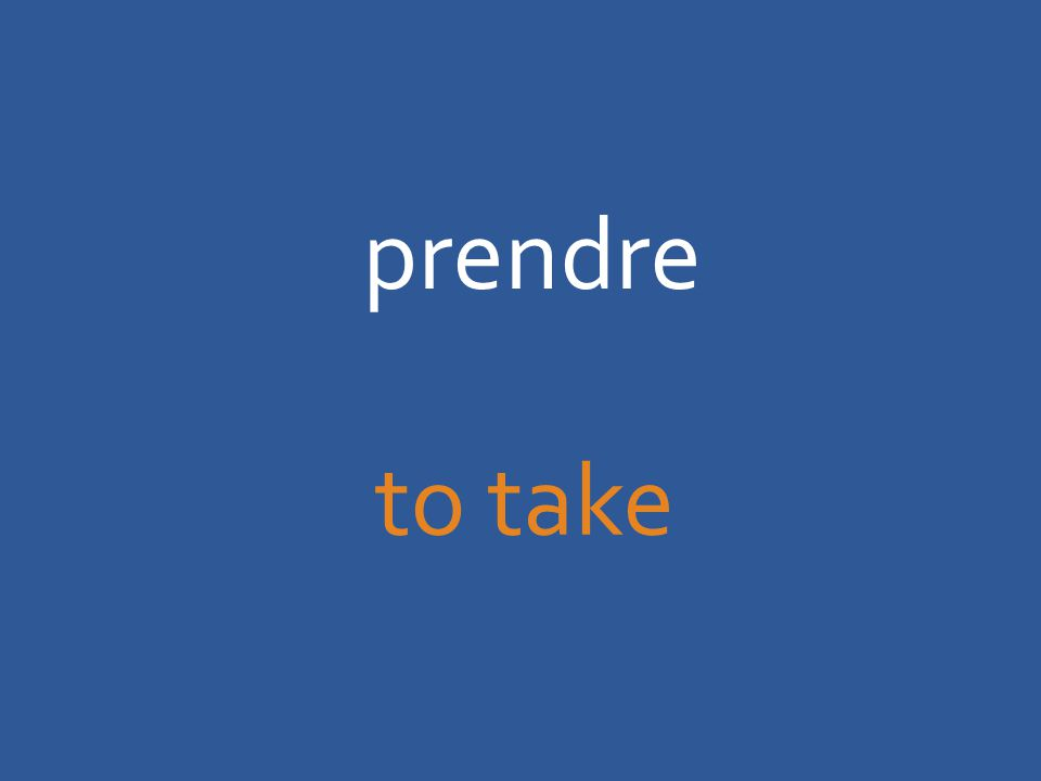 prendre to take
