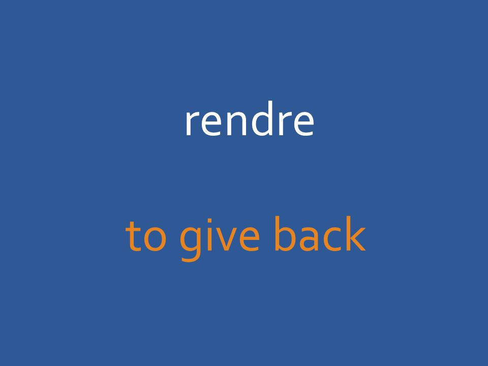 rendre to give back