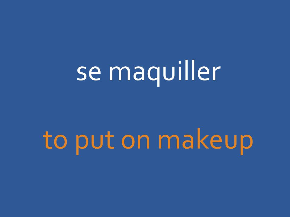 se maquiller to put on makeup