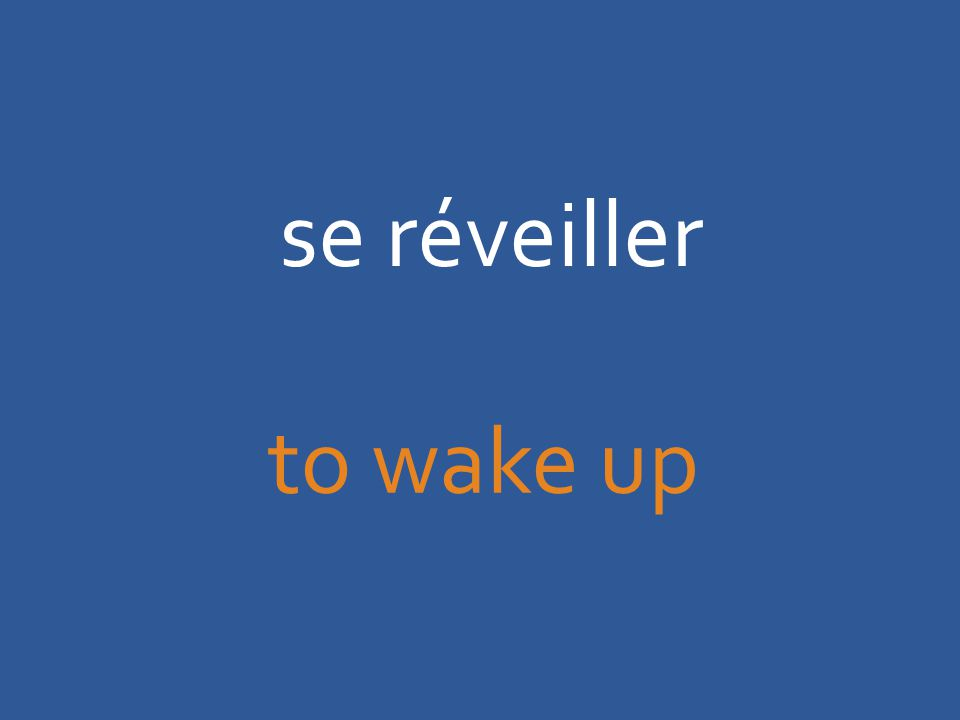 se réveiller to wake up