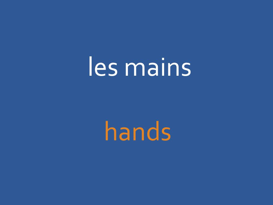 les mains hands